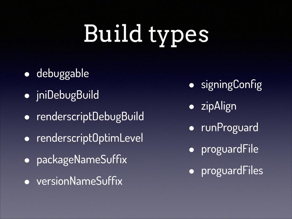 Build types • debuggable • jniDebugBuild • rend...