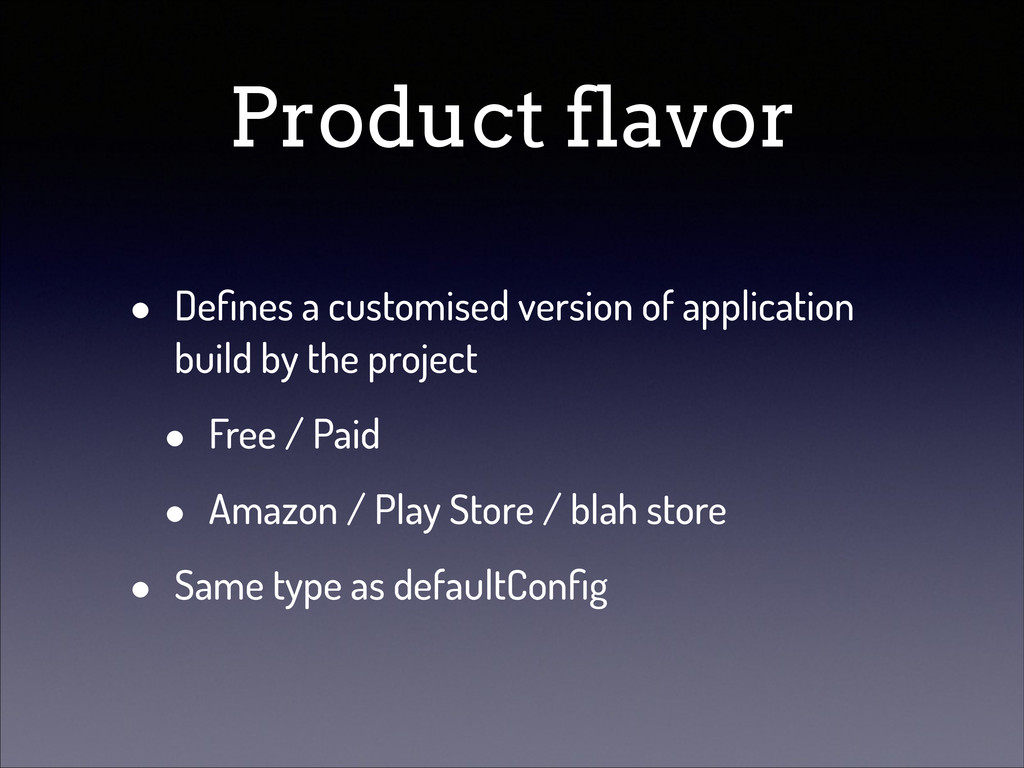 Product flavor • Defines a customised version of...