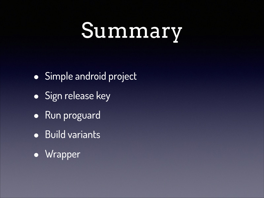 Summary • Simple android project • Sign release...