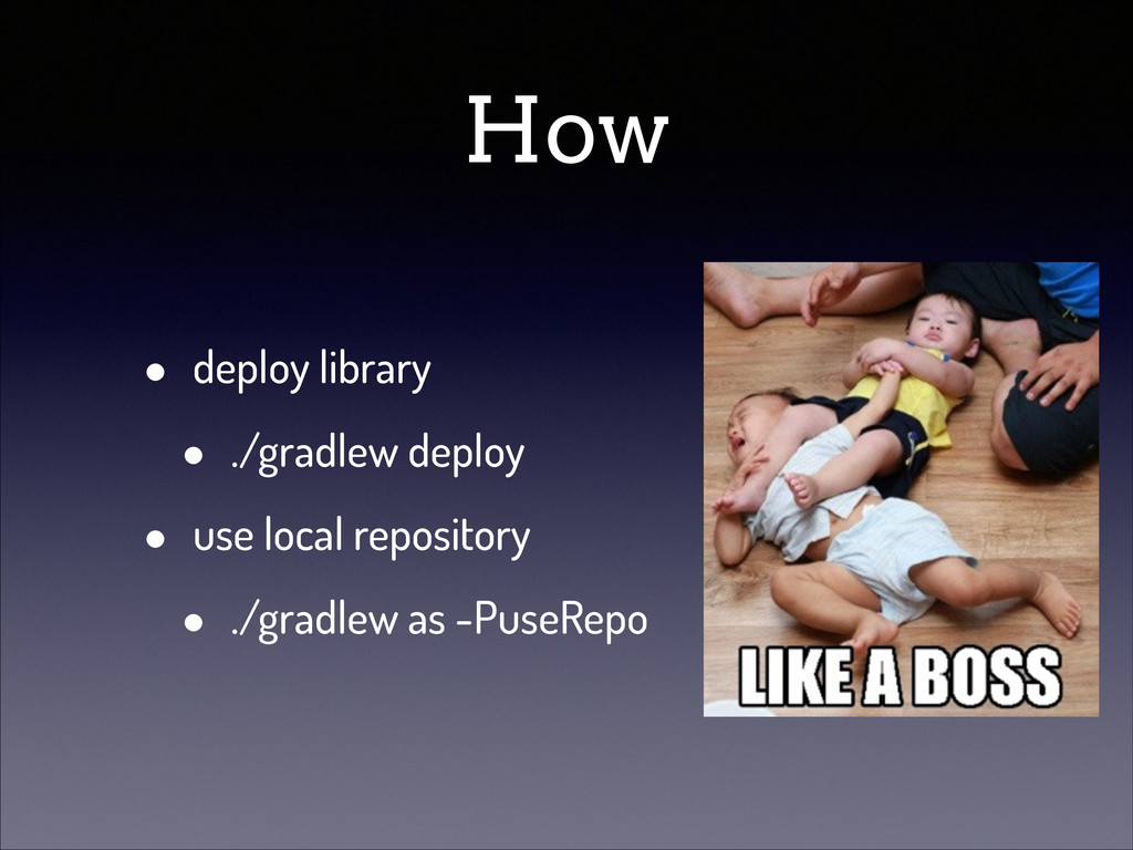 How • deploy library • ./gradlew deploy • use l...