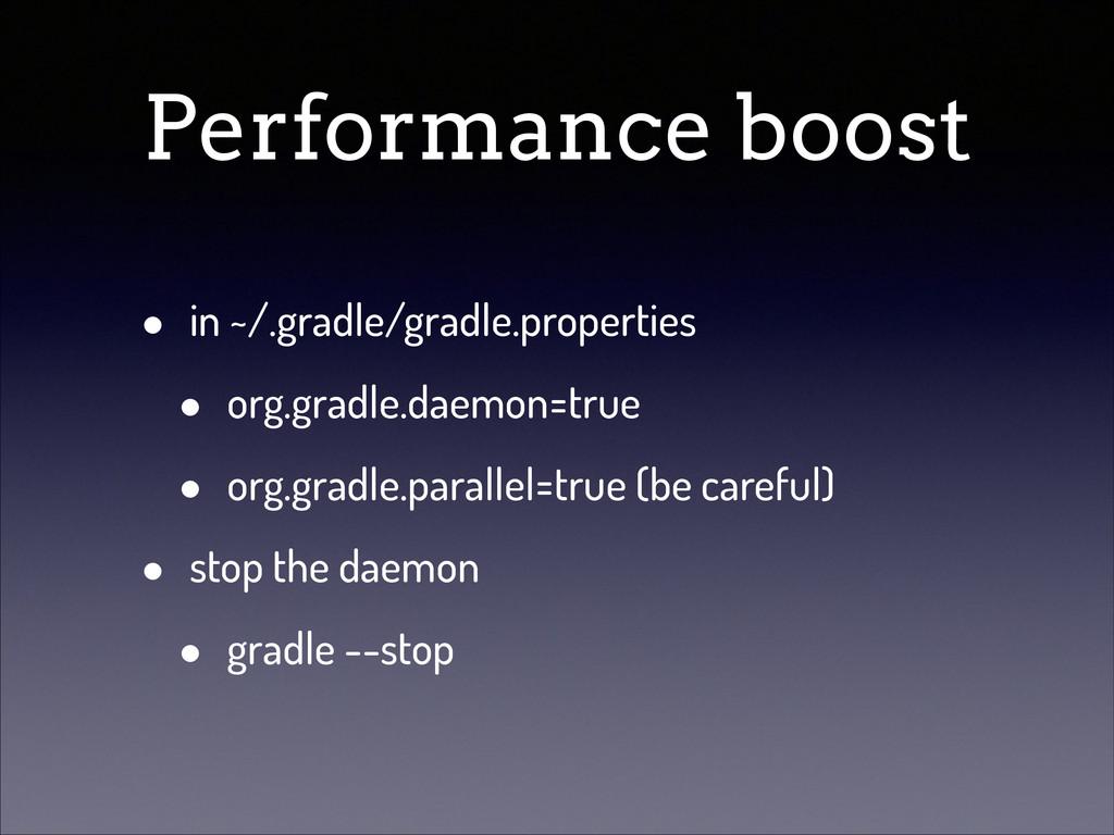 Performance boost • in ~/.gradle/gradle.propert...