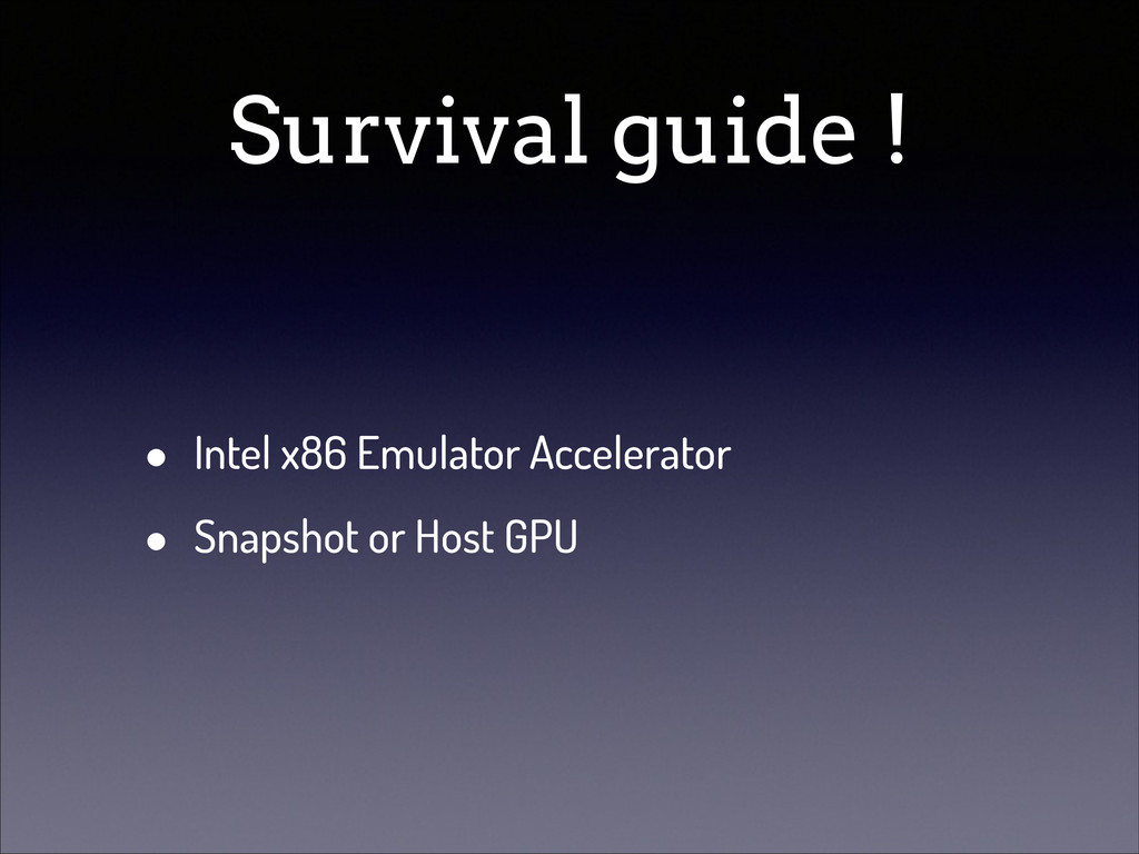 Survival guide ! • Intel x86 Emulator Accelerat...