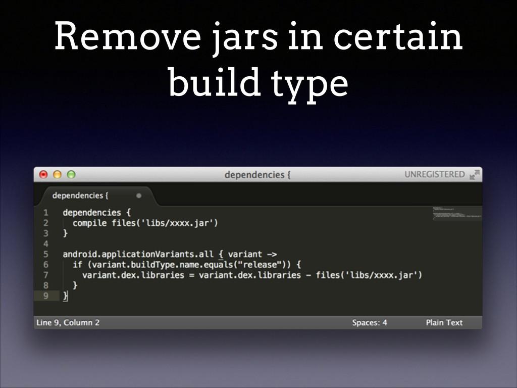 Remove jars in certain build type
