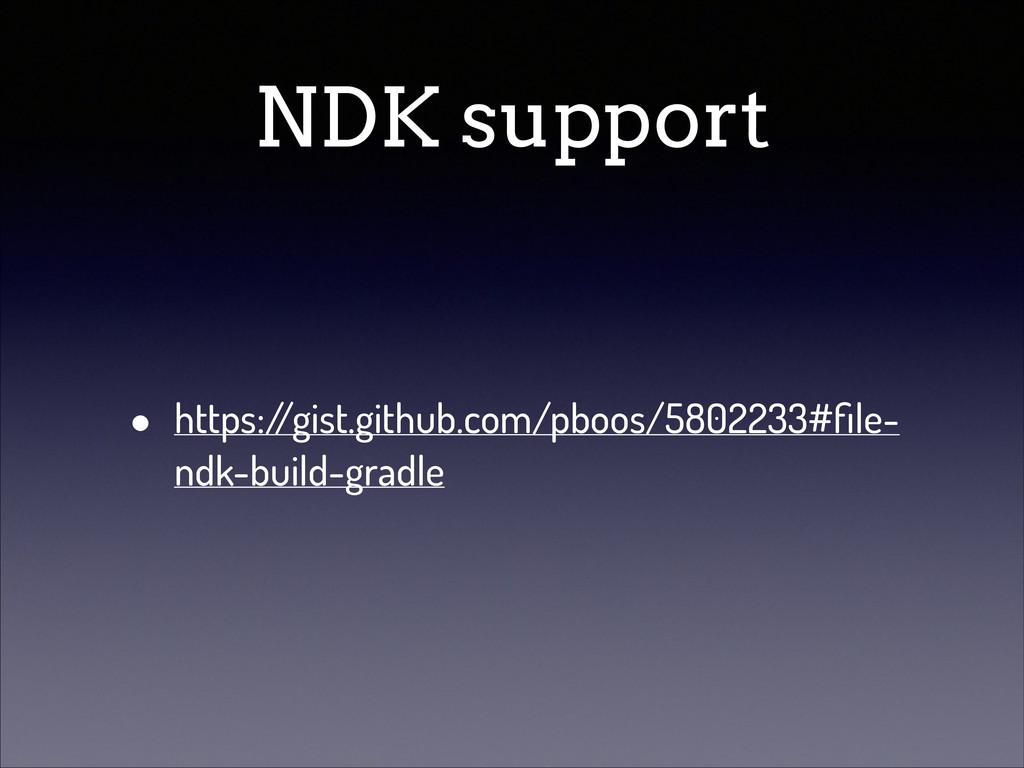 NDK support • https:/ /gist.github.com/pboos/58...