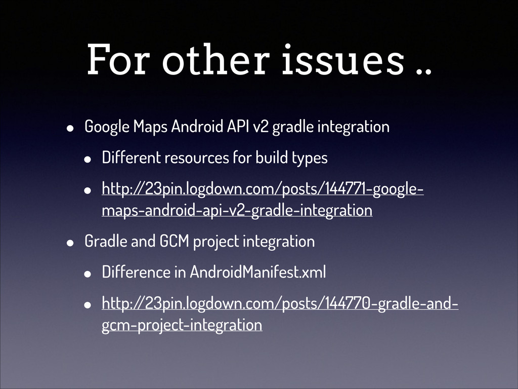 For other issues .. • Google Maps Android API v...