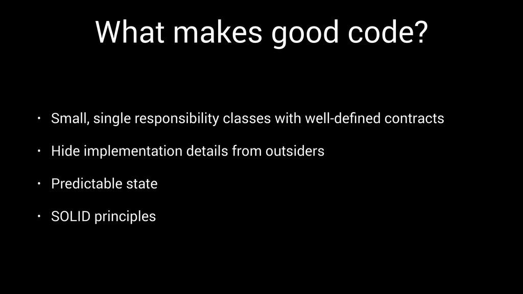What makes good code? • Small, single responsib...