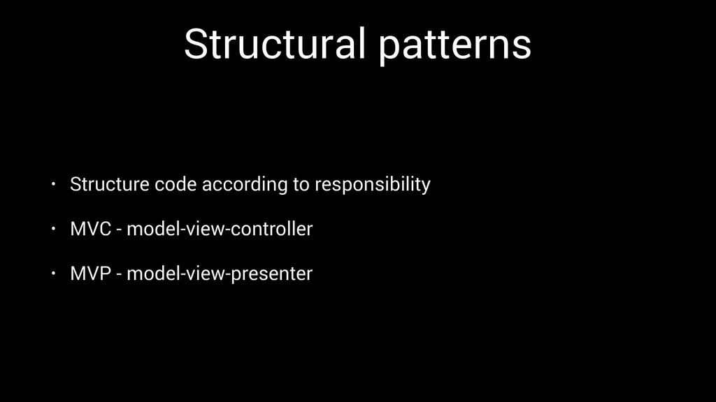 Structural patterns • Structure code according ...
