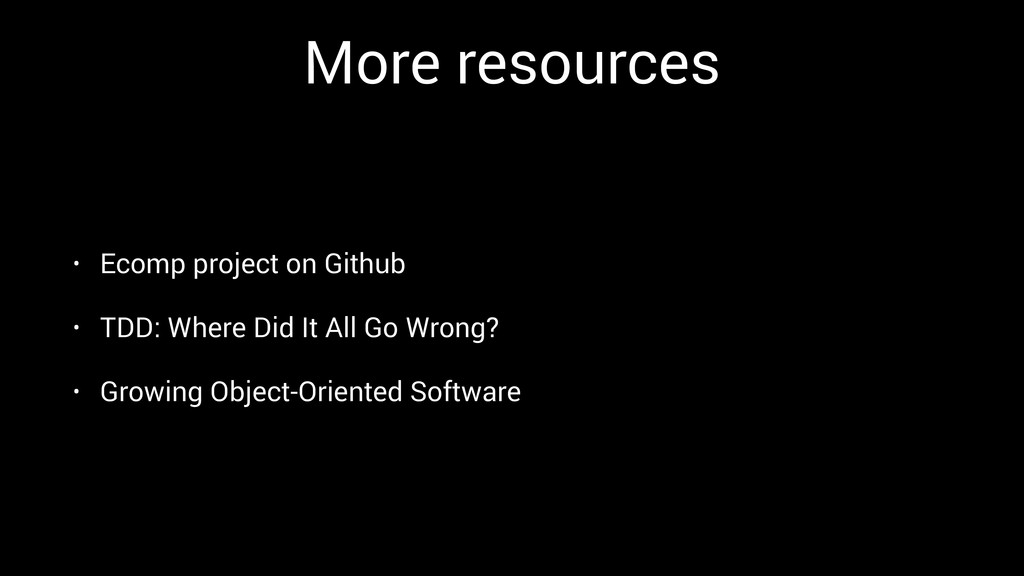 More resources • Ecomp project on Github • TDD:...