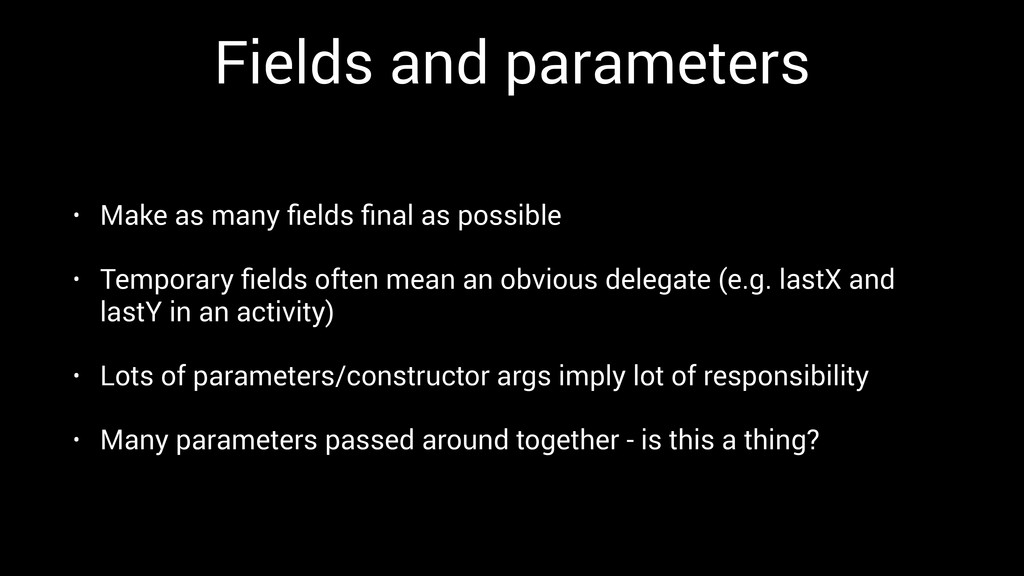 Fields and parameters • Make as many fields final...