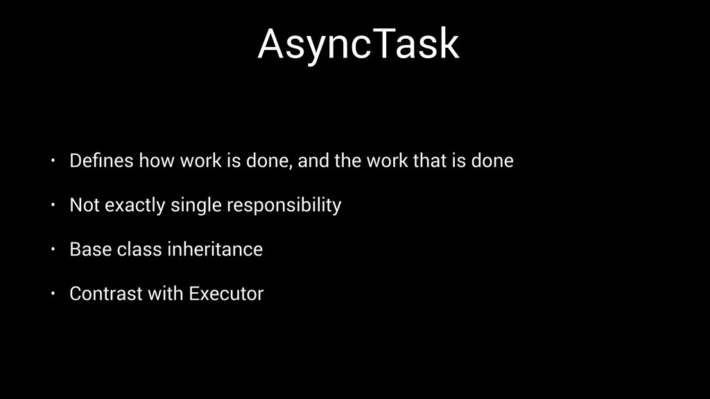 AsyncTask • Defines how work is done, and the wo...