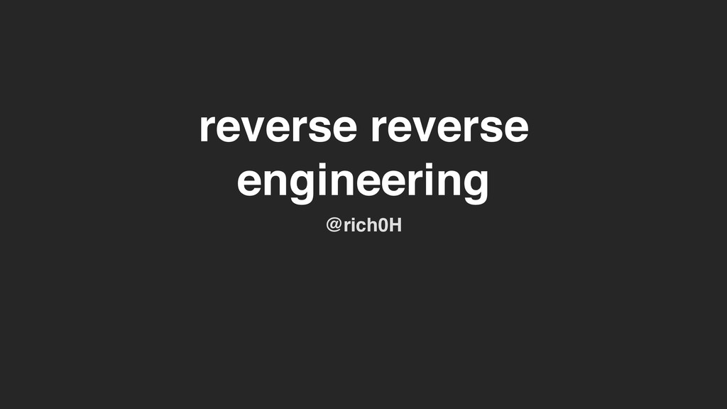 reverse reverse engineering @rich0H