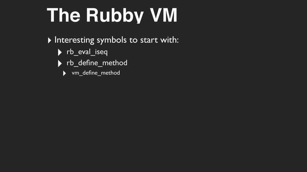 The Rubby VM ‣ Interesting symbols to start wit...