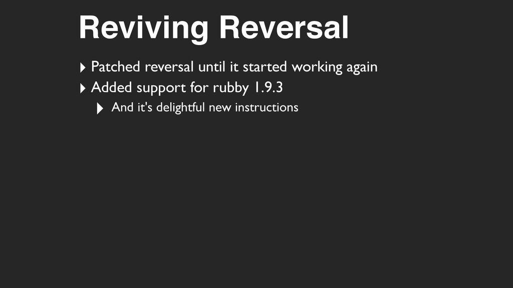 Reviving Reversal ‣ Patched reversal until it s...