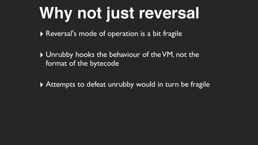 Why not just reversal ‣ Reversal's mode of oper...
