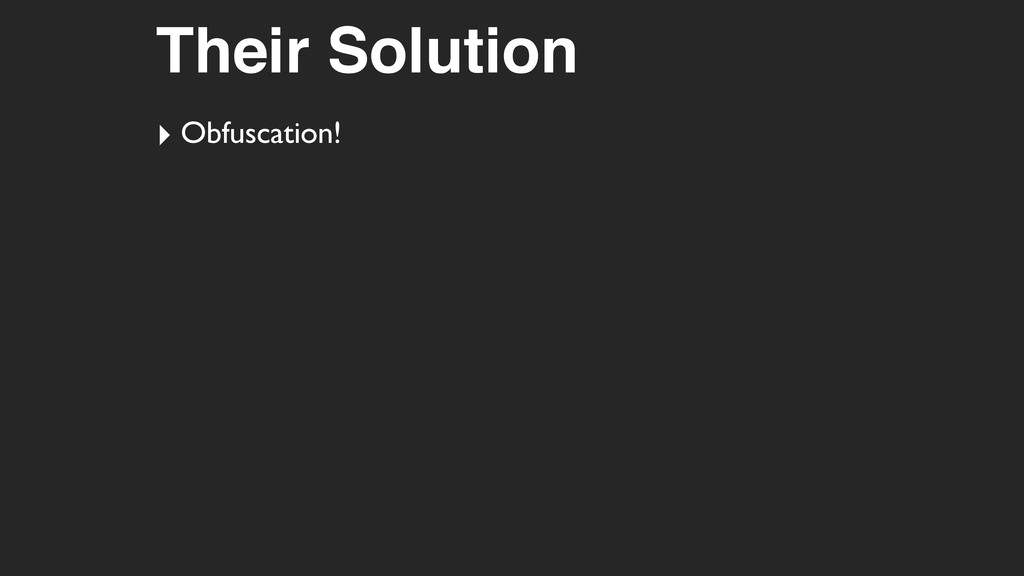 Their Solution ‣ Obfuscation!
