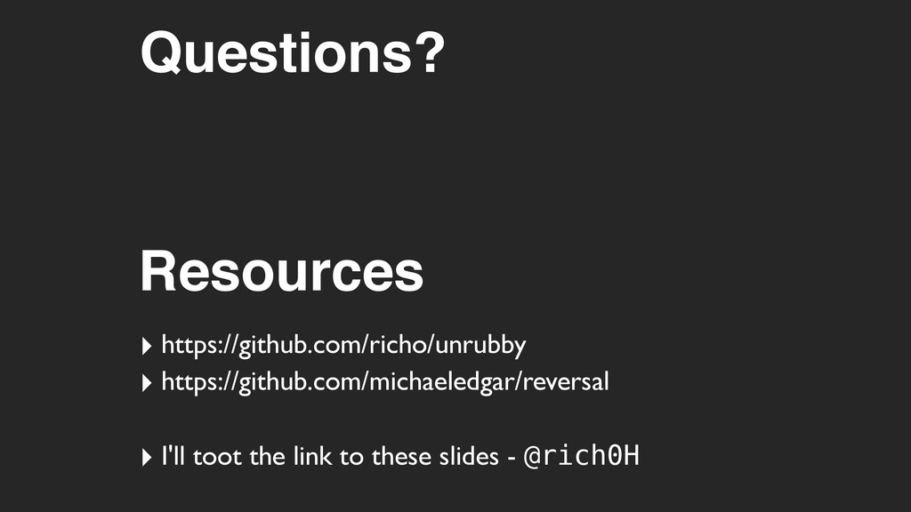 Resources ‣ https://github.com/richo/unrubby ‣ ...
