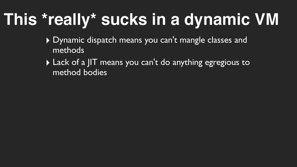 This *really* sucks in a dynamic VM ‣ Dynamic d...