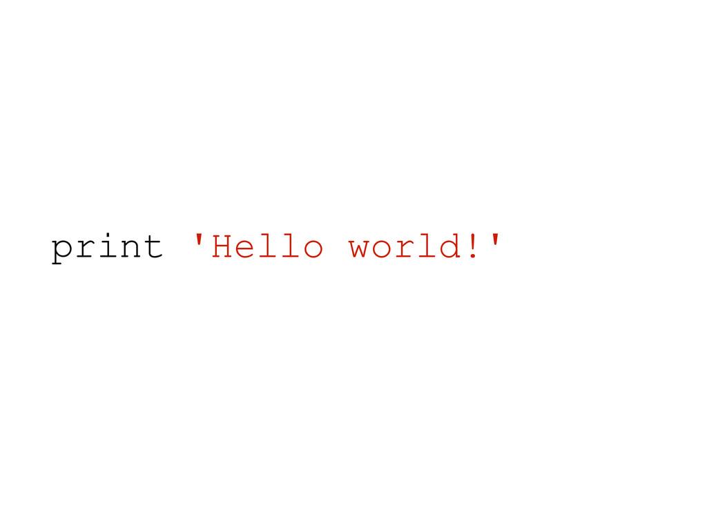 ! ! ! ! print 'Hello world!'