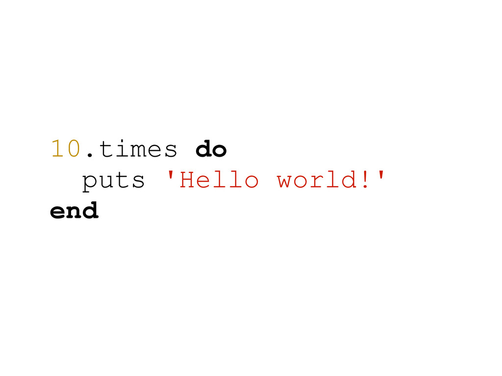 10.times do puts 'Hello world!' end