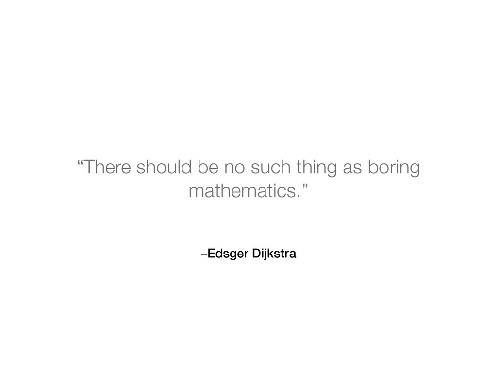 """–Edsger Dijkstra """"There should be no such thing ..."""