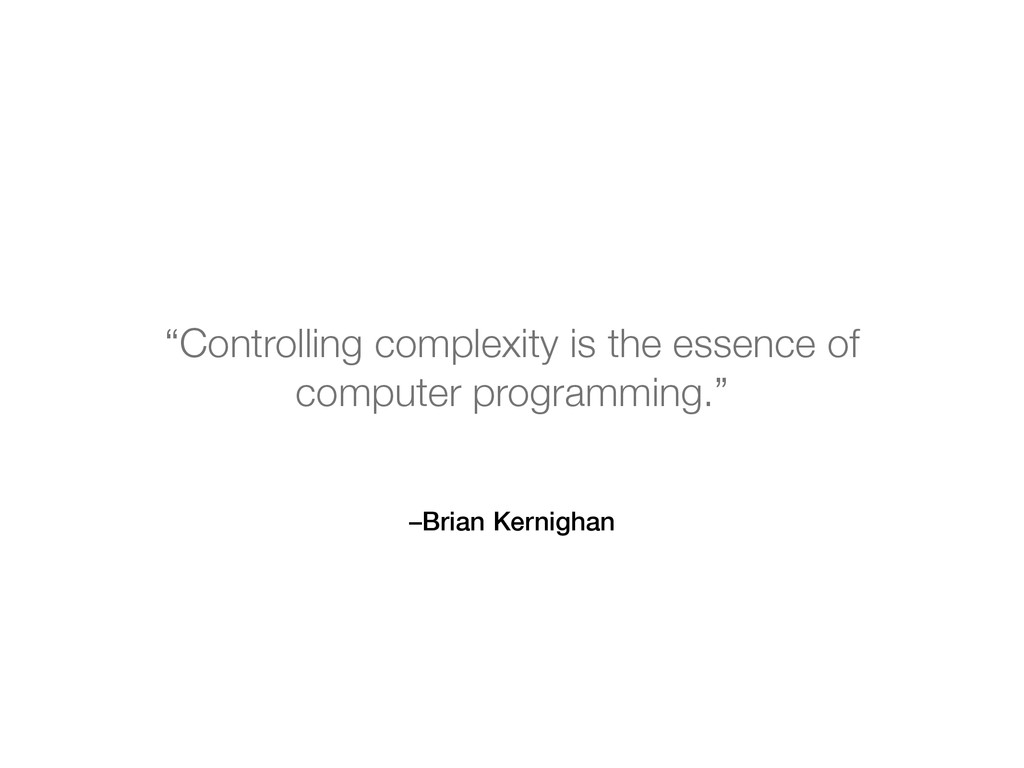 """–Brian Kernighan """"Controlling complexity is the..."""