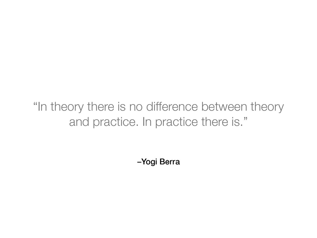 """–Yogi Berra """"In theory there is no difference b..."""