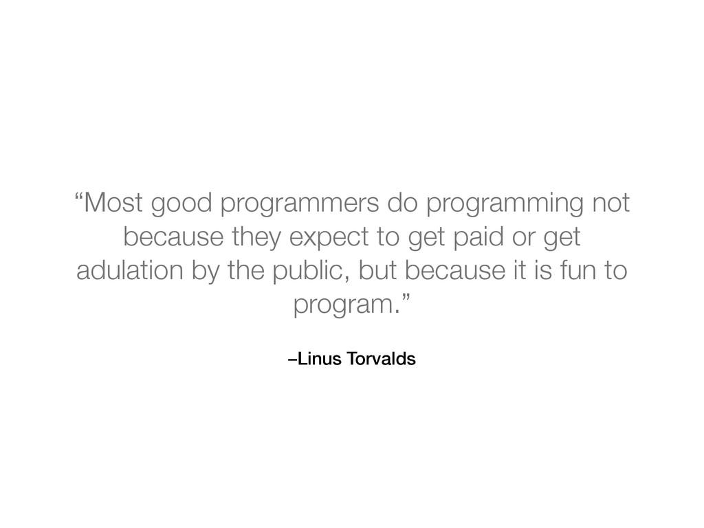 "–Linus Torvalds ""Most good programmers do progr..."