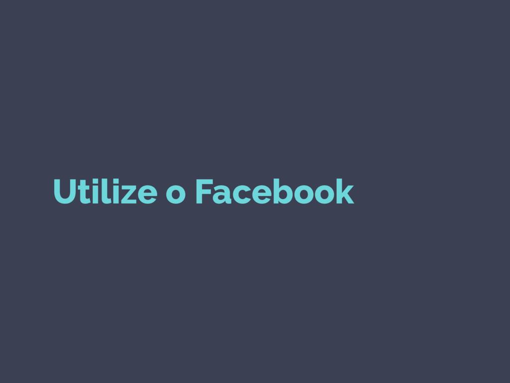 Utilize o Facebook