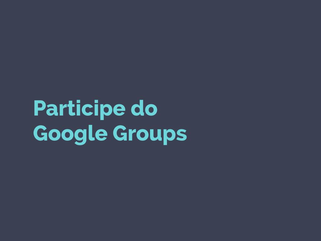 Participe do Google Groups