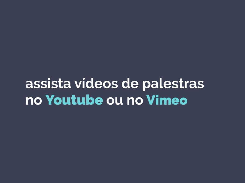 assista vídeos de palestras no Youtube ou no Vi...
