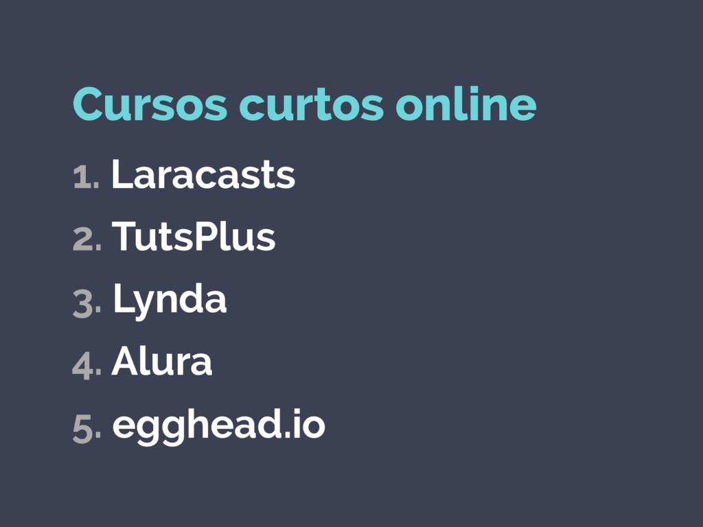 Cursos curtos online 1. Laracasts 2. TutsPlus 3...