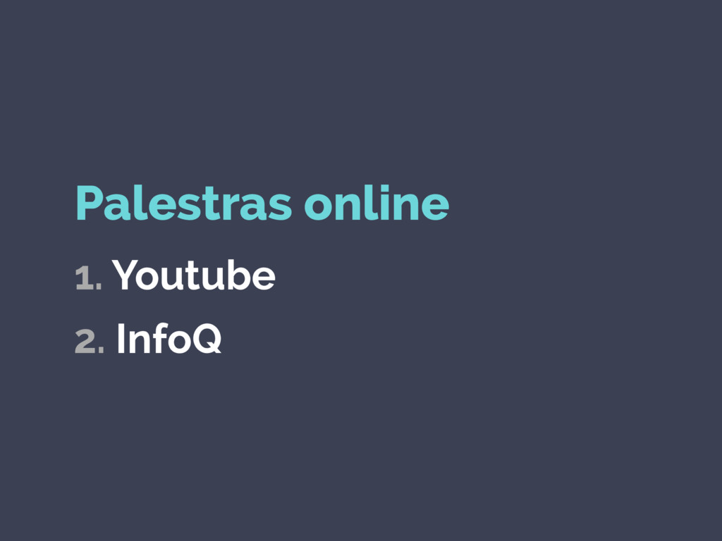 Palestras online 1. Youtube 2. InfoQ