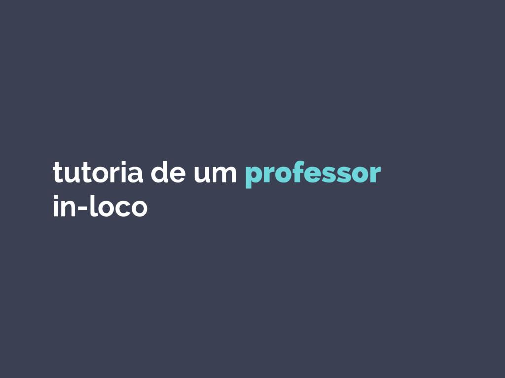 tutoria de um professor in-loco