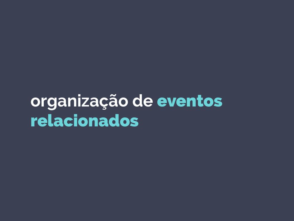organização de eventos relacionados
