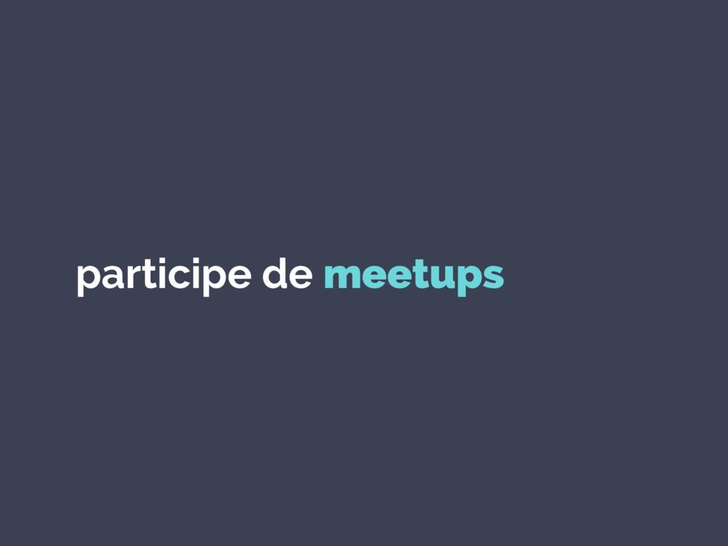 participe de meetups