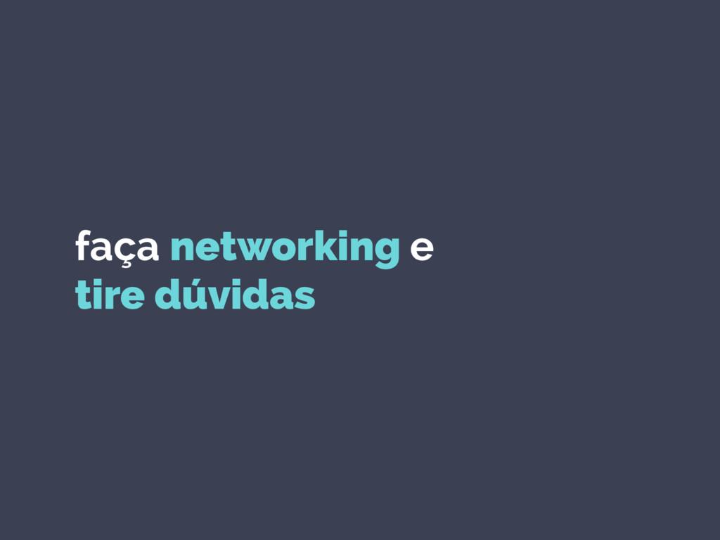 faça networking e tire dúvidas