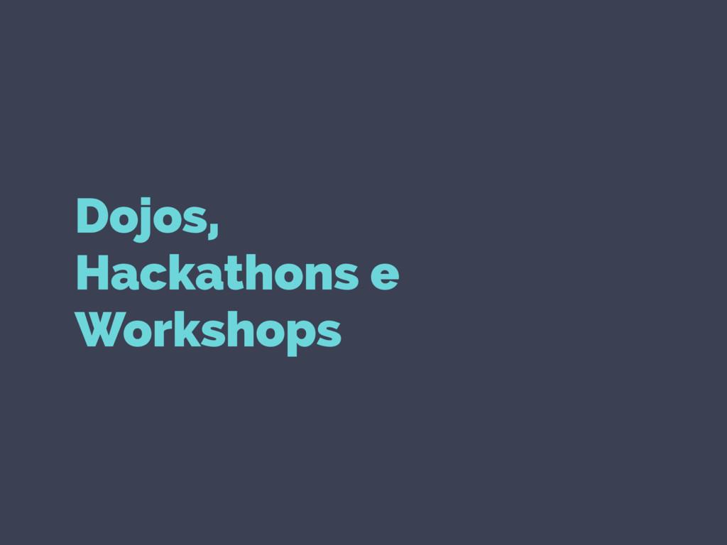 Dojos, Hackathons e Workshops