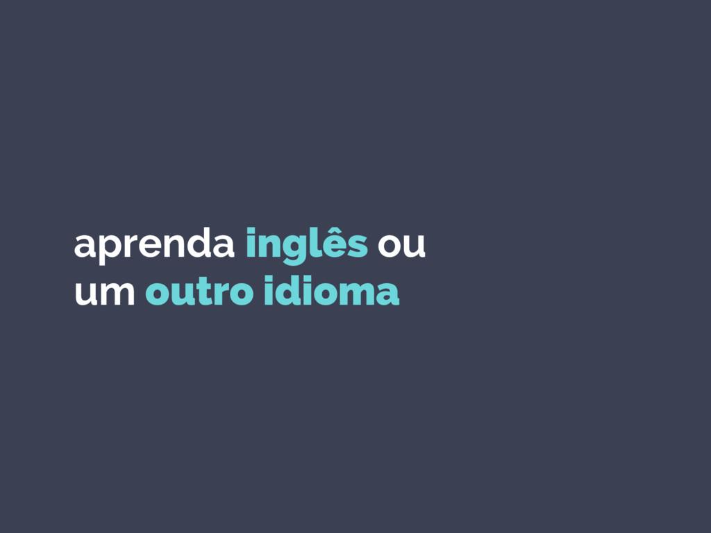 aprenda inglês ou um outro idioma