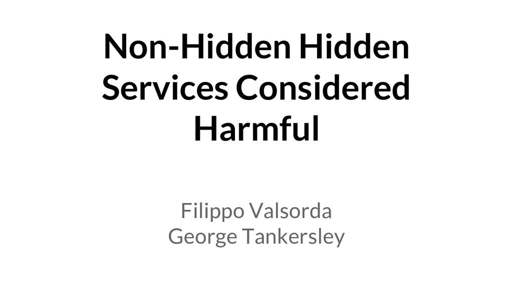 Non-Hidden Hidden Services Considered Harmful F...