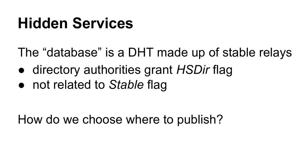 """Hidden Services The """"database"""" is a DHT made up..."""