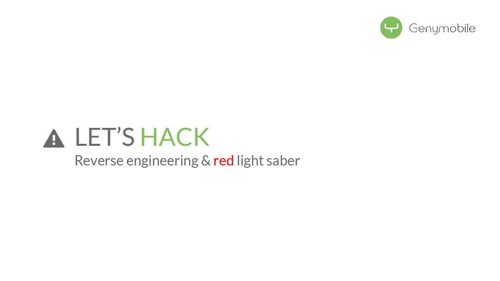 LET'S HACK Reverse engineering & red light saber