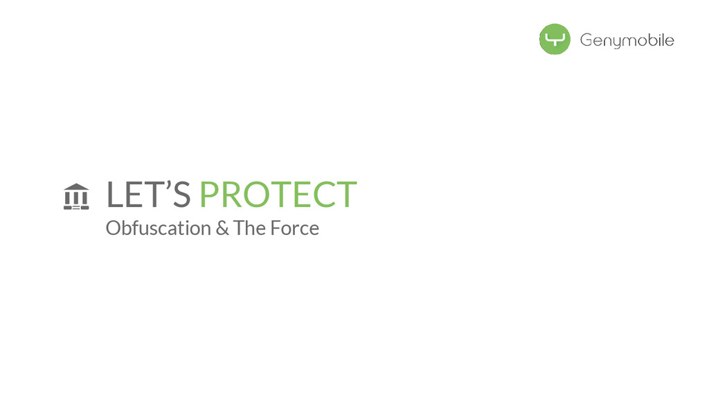 LET'S PROTECT Obfuscation & The Force
