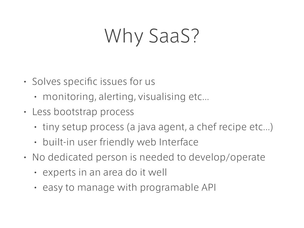Why SaaS? • Solves specific issues for us • moni...