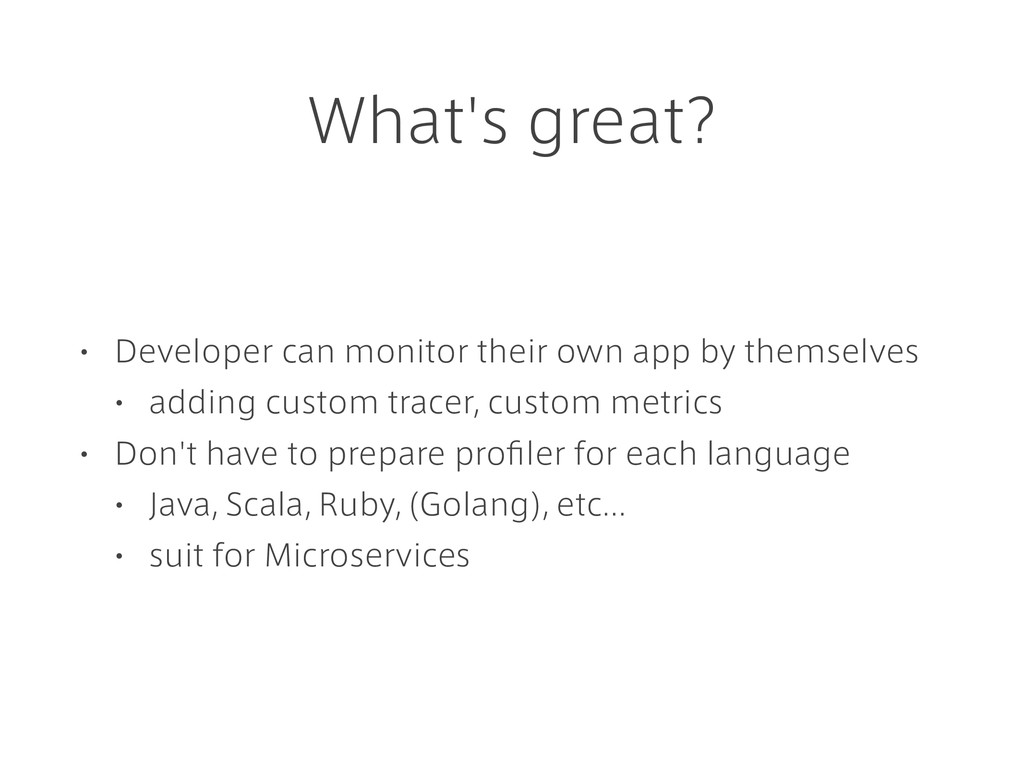 What's great? • Developer can monitor their own...
