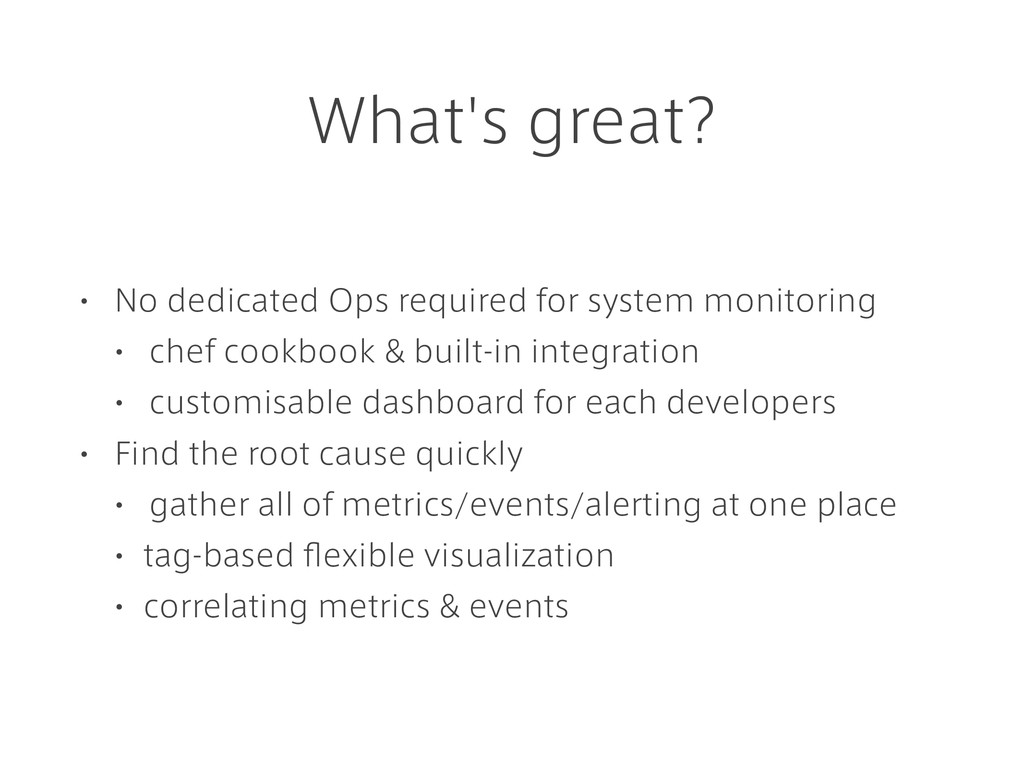 What's great? • No dedicated Ops required for s...