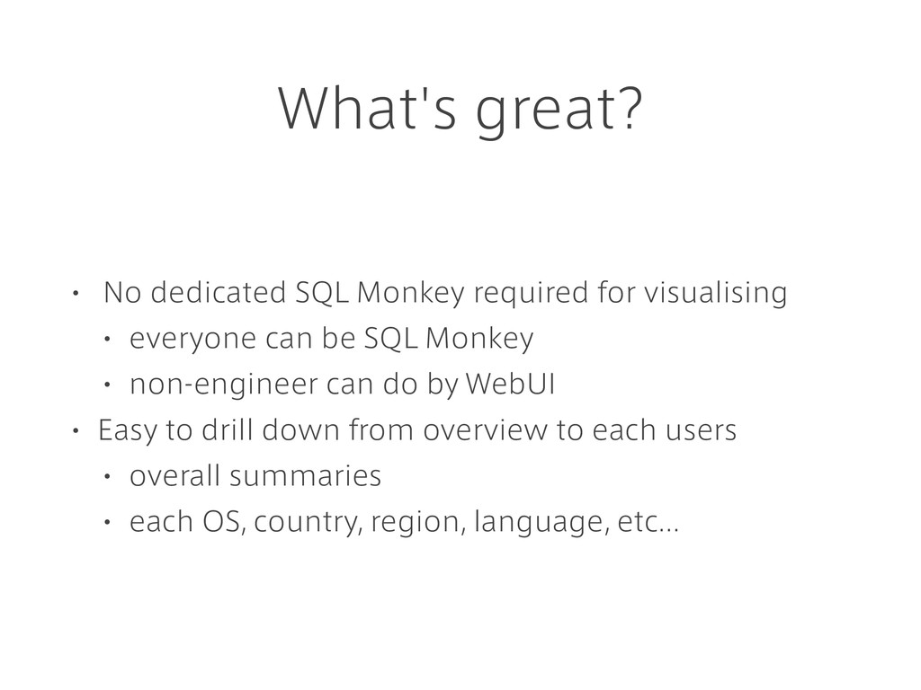 What's great? • No dedicated SQL Monkey require...