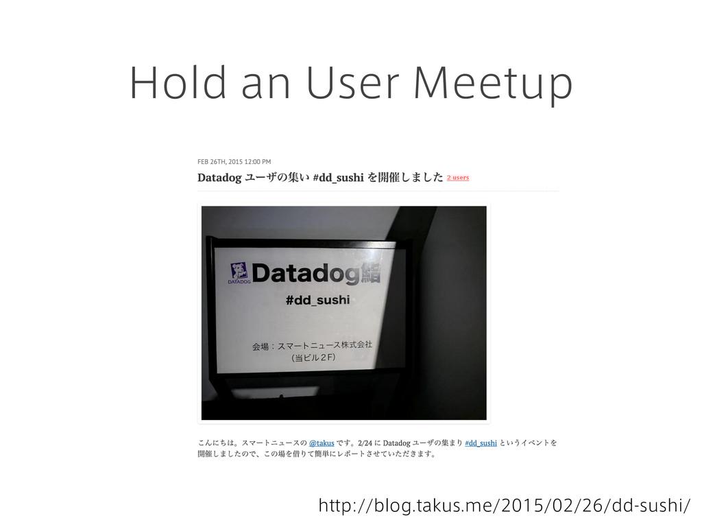 Hold an User Meetup http://blog.takus.me/2015/0...
