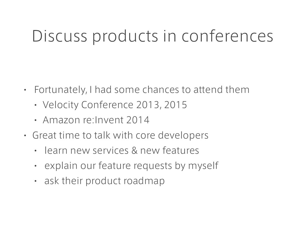 Discuss products in conferences • Fortunately, ...