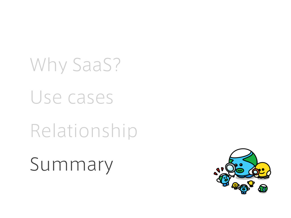 Why SaaS? Use cases Relationship Summary