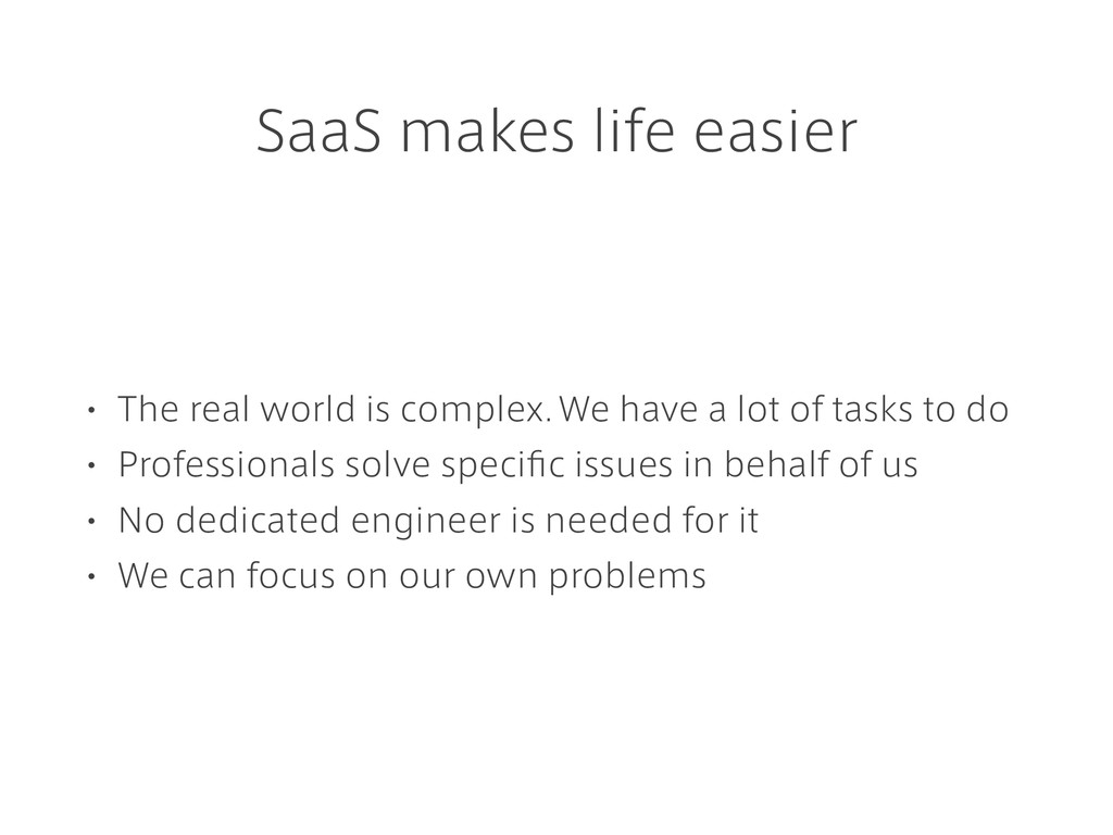 SaaS makes life easier • The real world is comp...